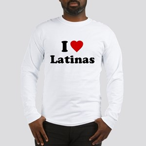 I Love [Heart] Latinas Long Sleeve T-Shirt